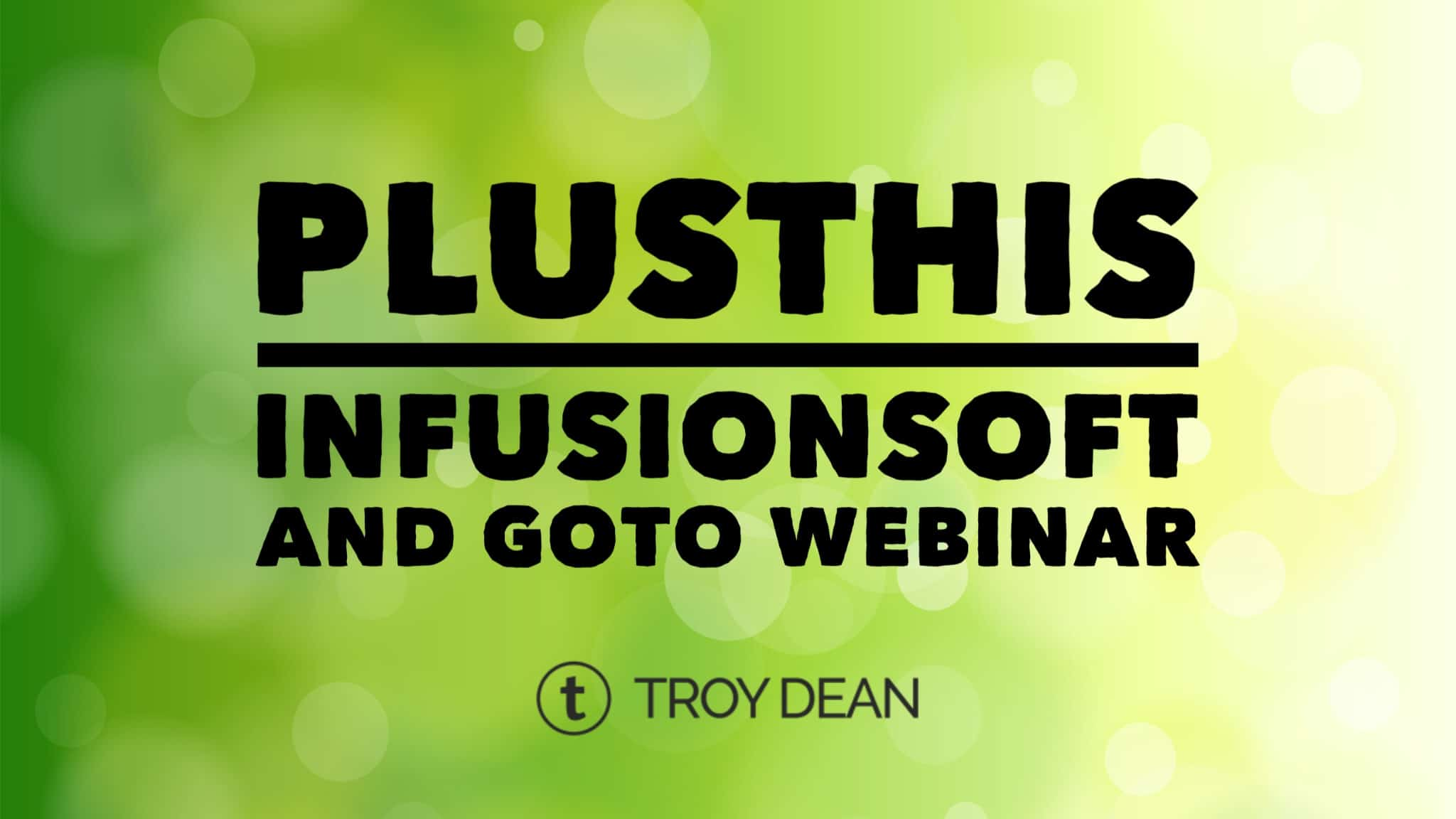 plusthis, infusionsoft and goto webinar